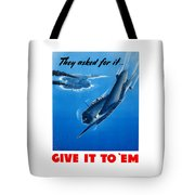They Asked For It Give It To 'em Tote Bag