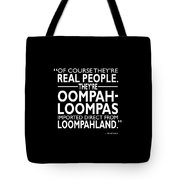 Theyre Oompa Loompas Tote Bag