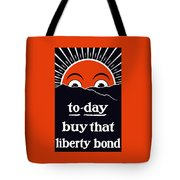 To-day Buy That Liberty Bond Tote Bag