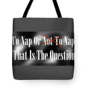 To Nap Or Not To Nap That Is The Question Tote Bag