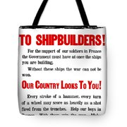 To Shipbuilders - Our Country Looks To You  Tote Bag