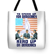 To Speak Up For Democracy Read Up On Democracy Tote Bag by War Is Hell Store