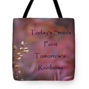 Todays Seeds Paint Tomorrows Rainbows Tote Bag