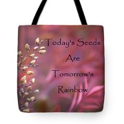 Todays Seeds Tomorrows Rainbows Tote Bag