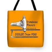 Trombone Players Are Cooler Than You Tote Bag
