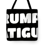Trump Fatigue Tote Bag