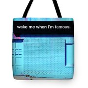 Wake Me Up When I Am Famous Tote Bag