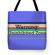 Warning Uninhibited Zone Tote Bag