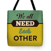 We All Need Each Other Tote Bag