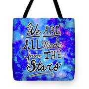 We Are All Made From The Stars Tote Bag by Monique Faella