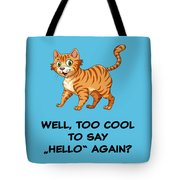 Well, Too Cool To Say Hello Again Funny Cat Gift Tote Bag