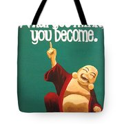 What You Think You Become Buddha Tote Bag