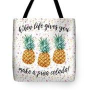 When Life Gives You Pineapple Make A Pina Colada Tote Bag