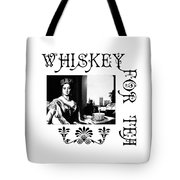 Whiskey For Tea Tote Bag