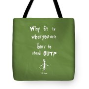 Why Fit In When You Were Born To Stand Out Tote Bag