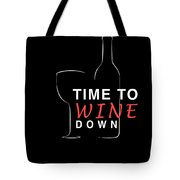 Wine Lover Time To Wine Down Wine Bottle Wine Glass Tote Bag