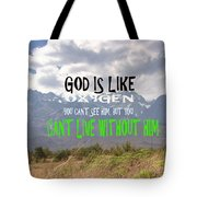 Wisdom Quote God Is Like Oxygen You Cant Live Without Him Tote Bag