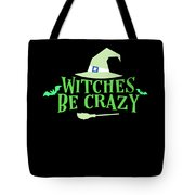 Witches Be Crazy Funny Humor Halloween For All Witches Tote Bag