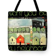 Wont You Be My Neighbor Tote Bag
