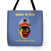 Work To Win Or You'll Work For Him Tote Bag