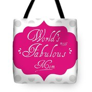 Worlds Most Fabulous Mom Tote Bag