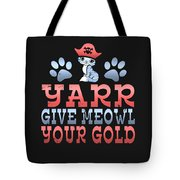 Yarr Give Meowl Your Gold Tote Bag