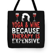 Yoga And Wine Because Therapy Is Expensive Tote Bag