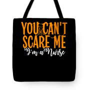 You Cant Scare Me Im A Nurse Doctor Ae Halloween Funny Humor Costume Tote Bag