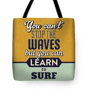 You Can't Stop The Waves Tote Bag