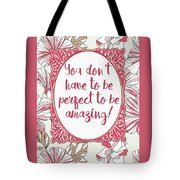 You Don't Have To Be Perfect To Be Amazing Tote Bag
