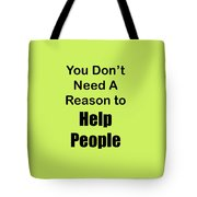 You Dont Need A Reason To Help People 5444.02 Tote Bag