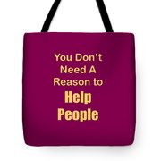 You Dont Need A Reason To Help People 5445.02 Tote Bag