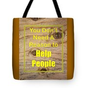 You Dont Need A Reason To Help People 5446.02 Tote Bag