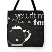 You Fit Me To A Tea Tote Bag