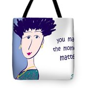 You Make The Moments Matter Tote Bag