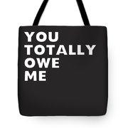You Totally Owe Me- Art By Linda Woods Tote Bag