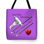 You Want Adventure Date A Trombone Player Tote Bag