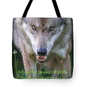 You Whatever Doesn't Kill Me... Tote Bag