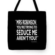 Youre Trying To Seduce Me Tote Bag
