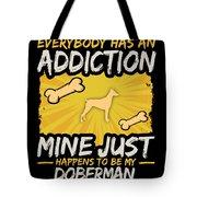 Doberman Funny Dog Addiction Tote Bag