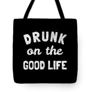 Drunk On The Good Life Tote Bag