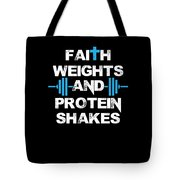 Faith Weights And Protein Shakes Tote Bag