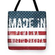 Made In Pembina, North Dakota Tote Bag