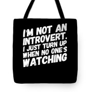 Not An Introvert Show Up When No One Is Looking Funny Humor Social Awkward Tote Bag