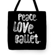Peace Love Ballet Shirt Dancing Gift Cute Ballerina Girls Dancer Dance Light Tote Bag
