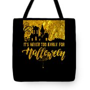 tshirt Its Never Too Early For Halloween gold foil Tote Bag
