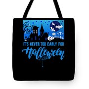 tshirt Its Never Too Early For Halloween invert Tote Bag