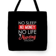 No Sleep No Money No Life Nursing Student Tote Bag