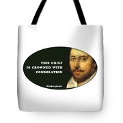 This Grief Is Crowned With Consolation #shakespeare #shakespearequote Tote Bag