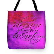A Dream Is A Wish Tote Bag